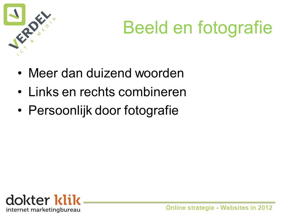 Beeld en fotografie •Meer dan duizend woorden •Links en rechts combineren •Persoonlijk door fotografie Online strategie - Websites in 2012