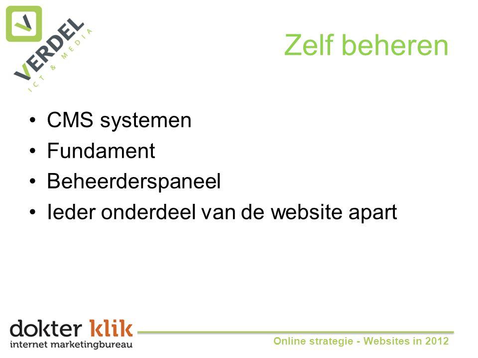 Zelf beheren •CMS systemen •Fundament •Beheerderspaneel •Ieder onderdeel van de website apart Online strategie - Websites in 2012