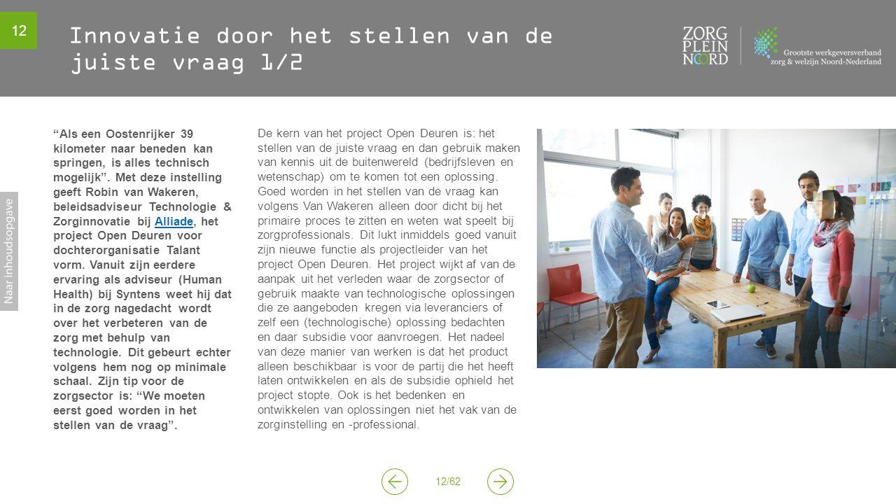 12 12/62 Innovatie door het stellen van de juiste vraag 1/2 De kern van het project Open Deuren is: het stellen van de juiste vraag en dan gebruik mak