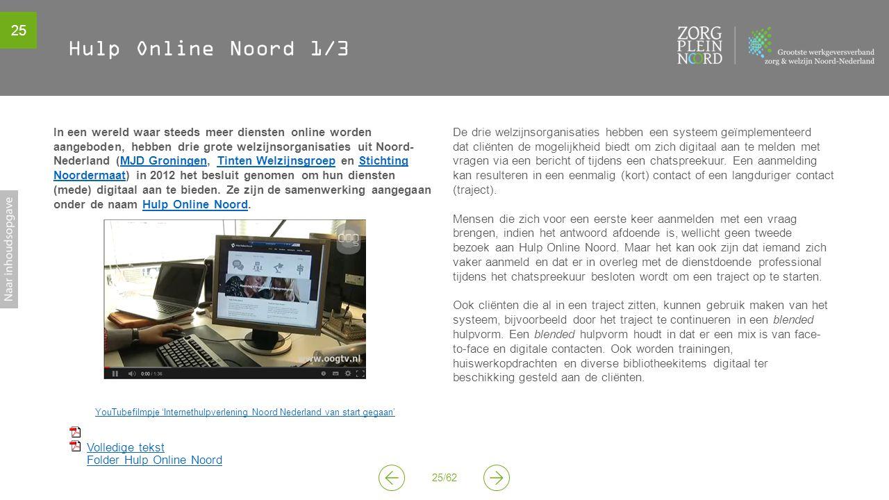 25 25/62 Hulp Online Noord 1/3 In een wereld waar steeds meer diensten online worden aangeboden, hebben drie grote welzijnsorganisaties uit Noord- Ned