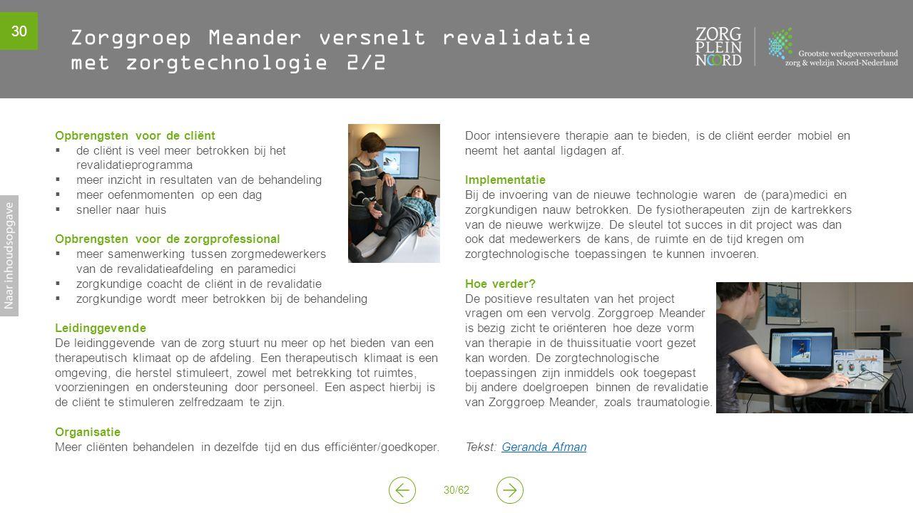 30 30/62 Zorggroep Meander versnelt revalidatie met zorgtechnologie 2/2 Opbrengsten voor de cliënt  de cliënt is veel meer betrokken bij het revalida
