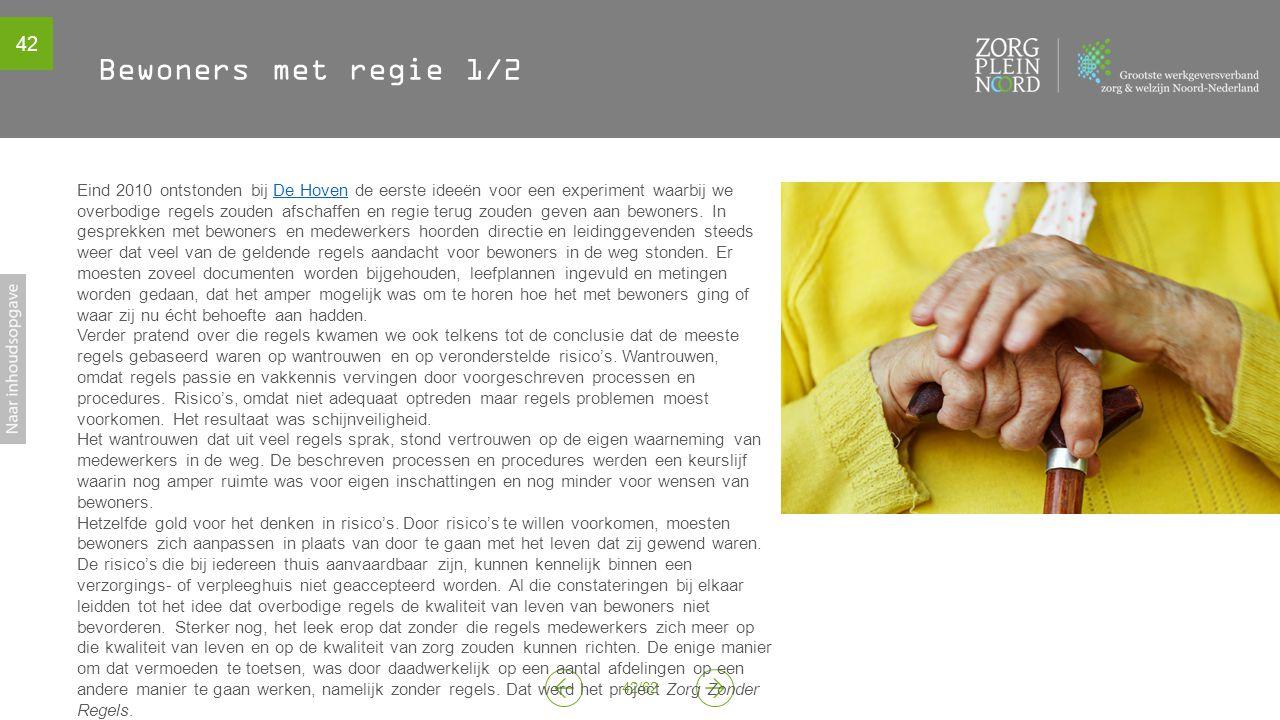 42 42/62 Bewoners met regie 1/2 Eind 2010 ontstonden bij De Hoven de eerste ideeën voor een experiment waarbij we overbodige regels zouden afschaffen