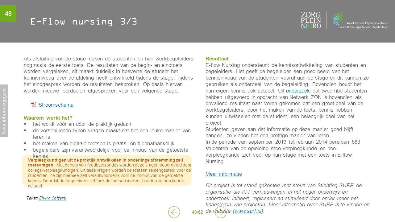 48 48/62 Verpleegkundigen uit de praktijk ontwikkelen in onderlinge afstemming zelf toetsvragen. Met behulp van feedbackrondes worden deze vragen beoo