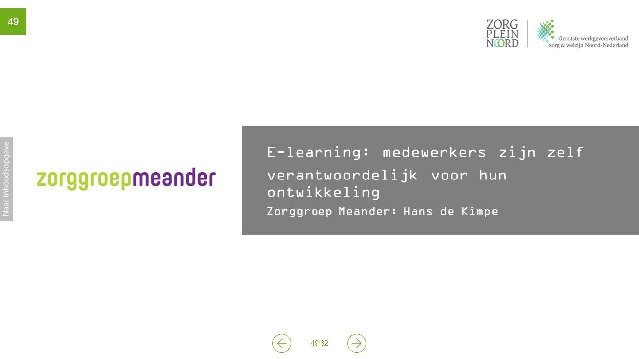 49/62 49 E-learning: medewerkers zijn zelf verantwoordelijk voor hun ontwikkeling Zorggroep Meander: Hans de Kimpe