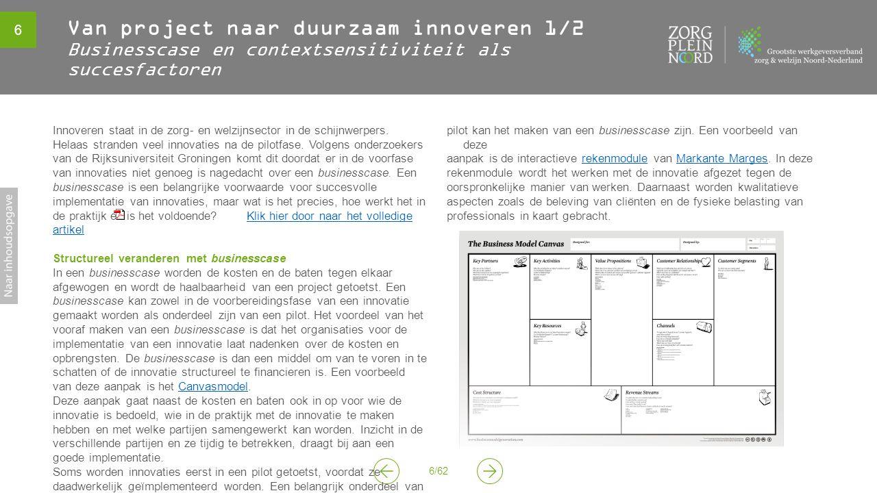 6 6/62 Van project naar duurzaam innoveren 1/2 Businesscase en contextsensitiviteit als succesfactoren Innoveren staat in de zorg- en welzijnsector in
