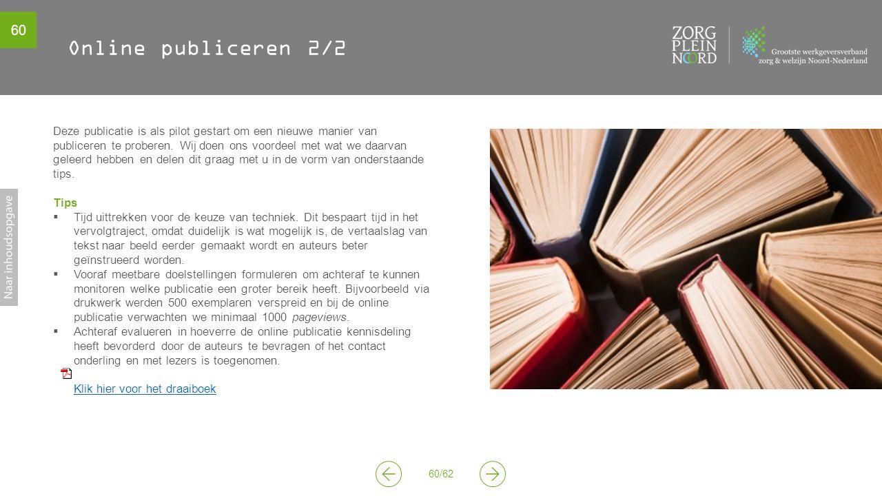 60 60/62 Online publiceren 2/2 Deze publicatie is als pilot gestart om een nieuwe manier van publiceren te proberen. Wij doen ons voordeel met wat we