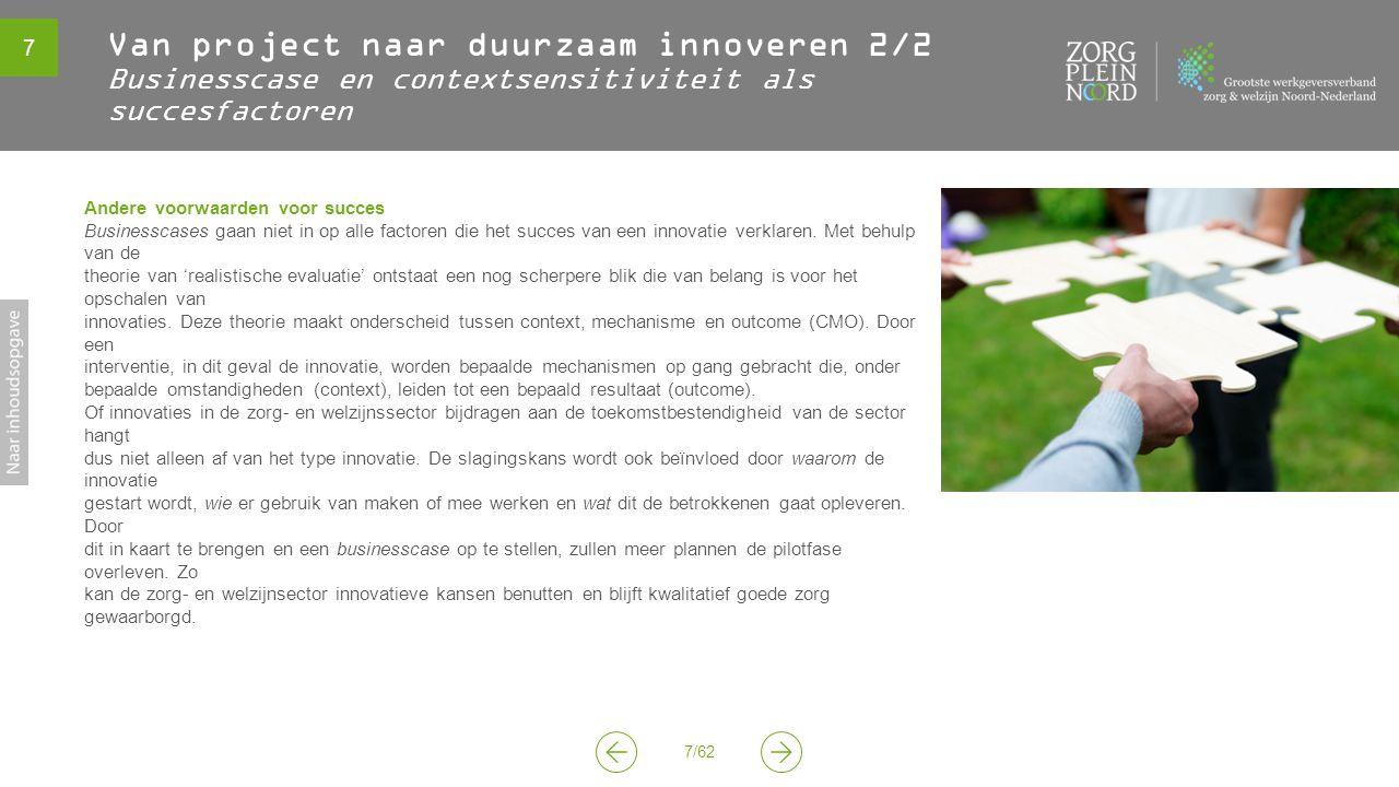 7 7/62 Van project naar duurzaam innoveren 2/2 Businesscase en contextsensitiviteit als succesfactoren Andere voorwaarden voor succes Businesscases gaan niet in op alle factoren die het succes van een innovatie verklaren.