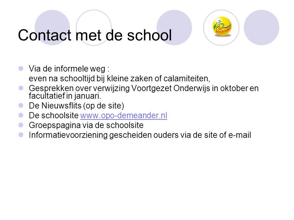 Contact met de school  Via de informele weg : even na schooltijd bij kleine zaken of calamiteiten,  Gesprekken over verwijzing Voortgezet Onderwijs