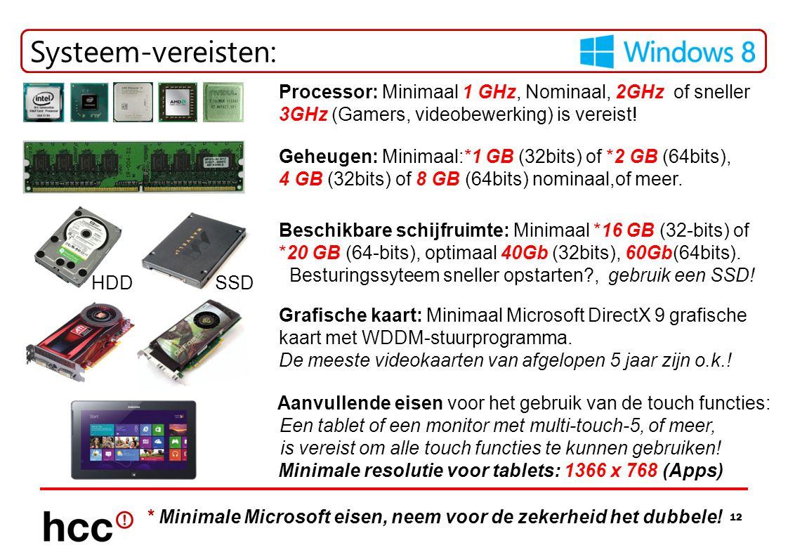 12 Systeem-vereisten: Processor: Minimaal 1 GHz, Nominaal, 2GHz of sneller 3GHz (Gamers, videobewerking) is vereist! Geheugen: Minimaal:*1 GB (32bits)
