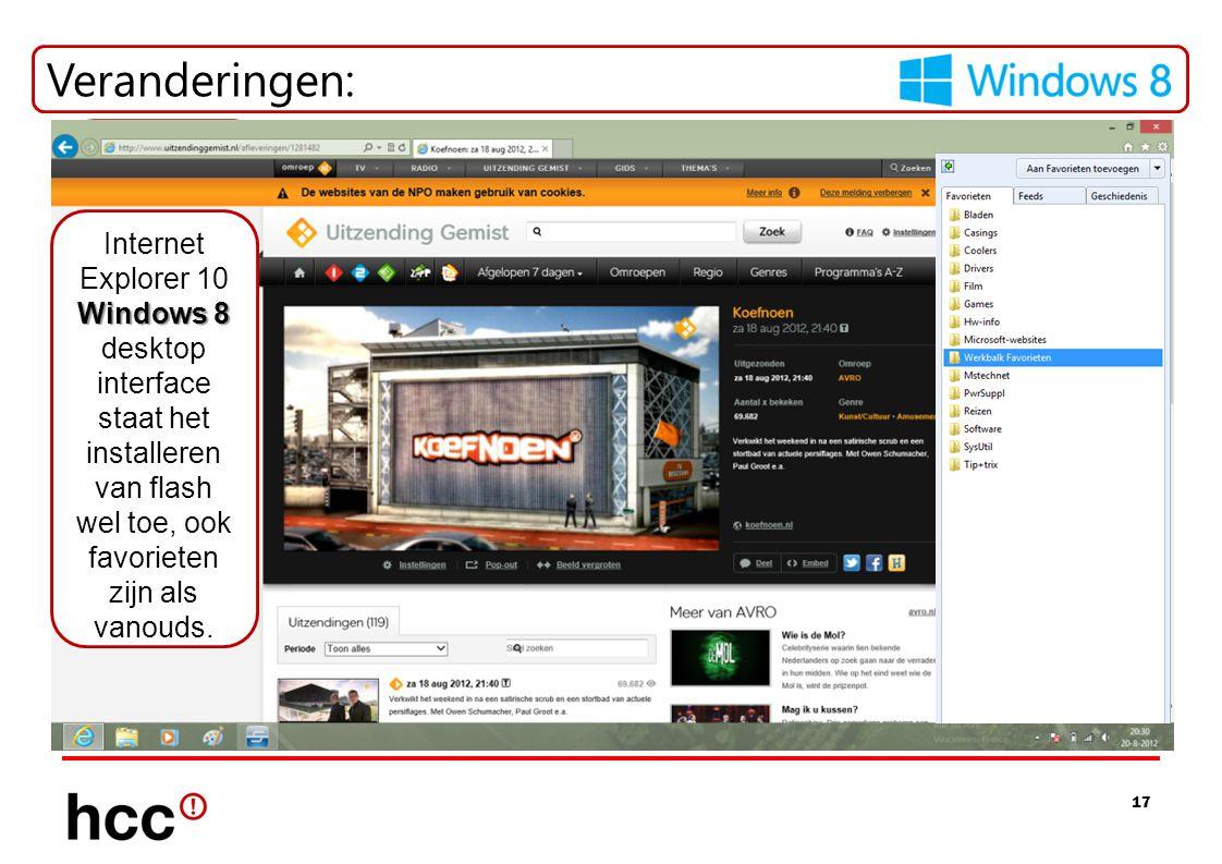 17 Veranderingen: = Geschiedenis: Windows 8 Internet Explorer 10 Windows 8 (app) interface zien de favorieten er ook anders uit, en minder! Windows 8