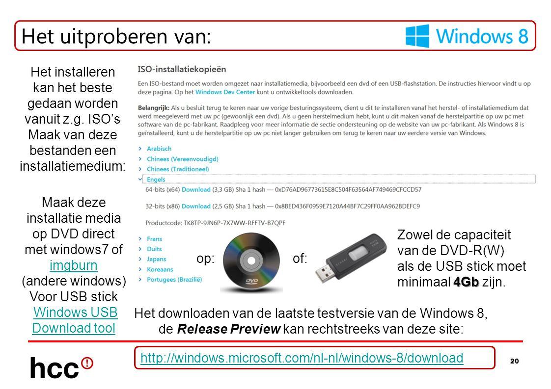 20 Het uitproberen van: http://windows.microsoft.com/nl-nl/windows-8/download Het downloaden van de laatste testversie van de Windows 8, de Release Pr