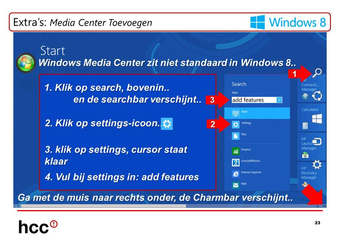 23 Extra's: Media Center Toevoegen Windows Media Center zit niet standaard in Windows 8.. Ga met de muis naar rechts onder, de Charmbar verschijnt.. 2