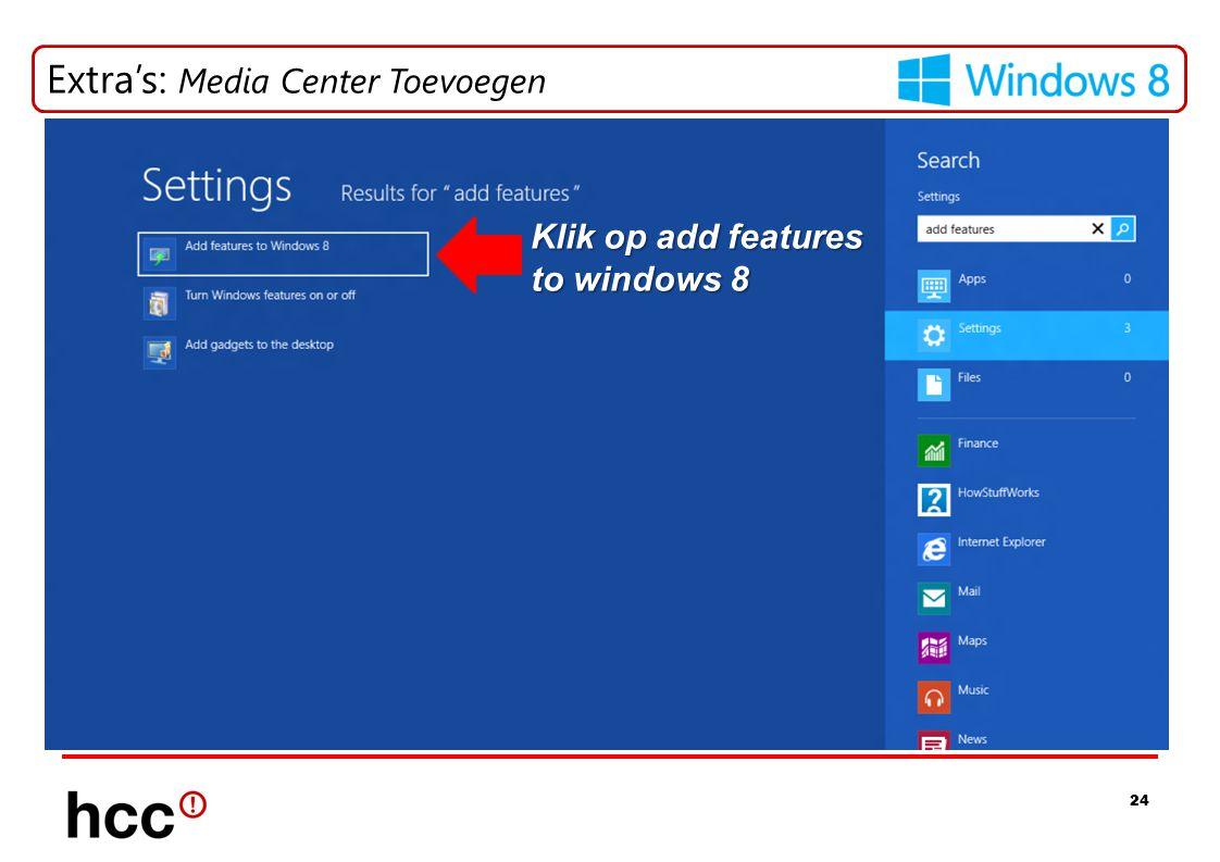 24 Extra's: Media Center Toevoegen Klik op add features to windows 8