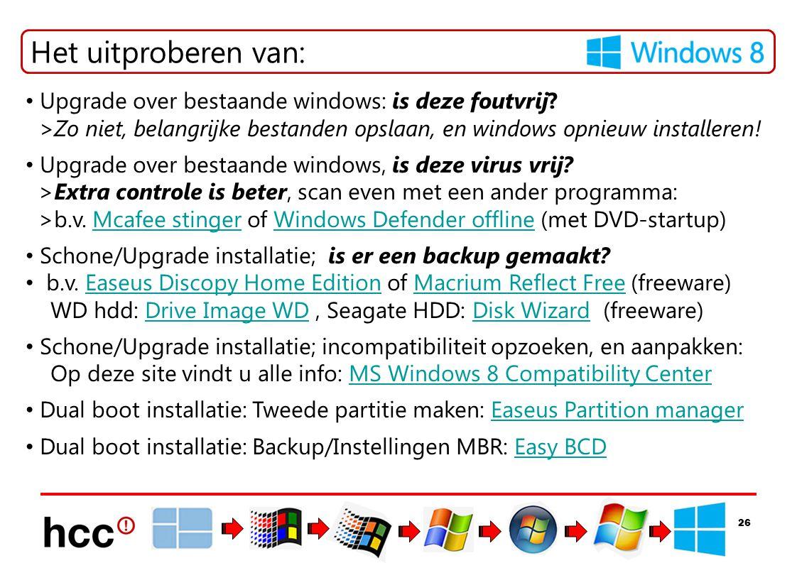 26 Het uitproberen van: • Upgrade over bestaande windows: is deze foutvrij? >Zo niet, belangrijke bestanden opslaan, en windows opnieuw installeren! •