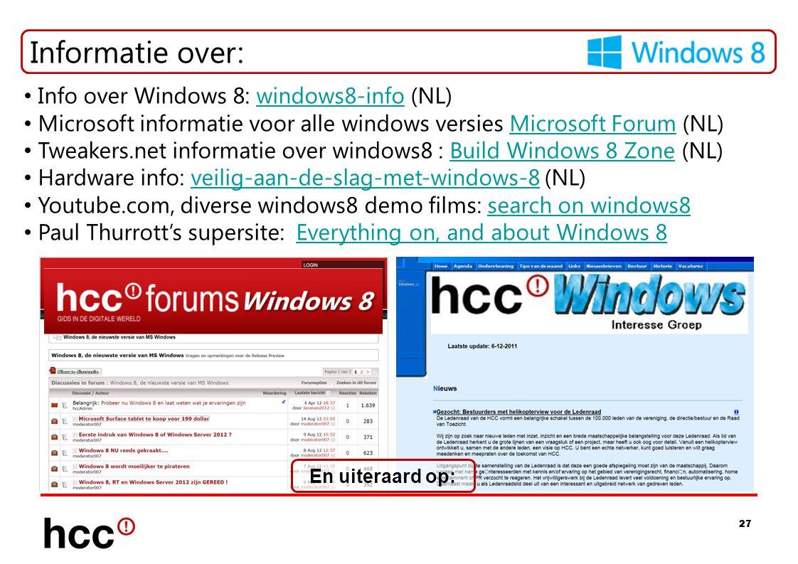 27 Informatie over: • Info over Windows 8: windows8-info (NL)windows8-info • Microsoft informatie voor alle windows versies Microsoft Forum (NL)Micros