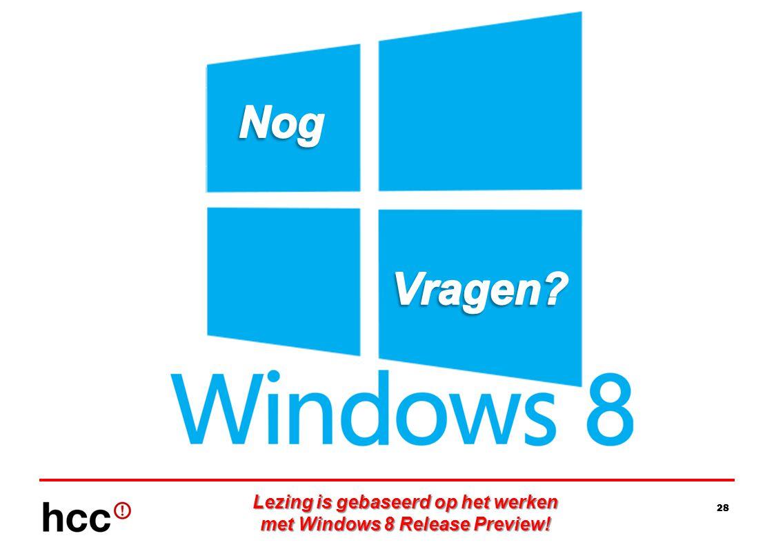 28 Lezing is gebaseerd op het werken met Windows 8 Release Preview!