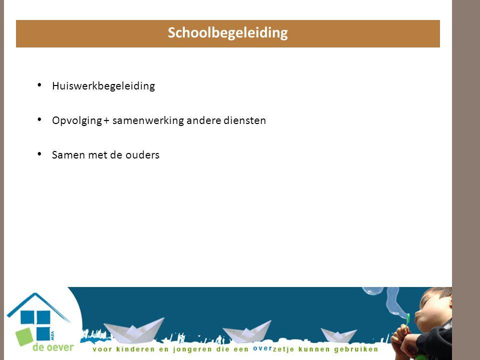 Schoolbegeleiding • Huiswerkbegeleiding • Opvolging + samenwerking andere diensten • Samen met de ouders