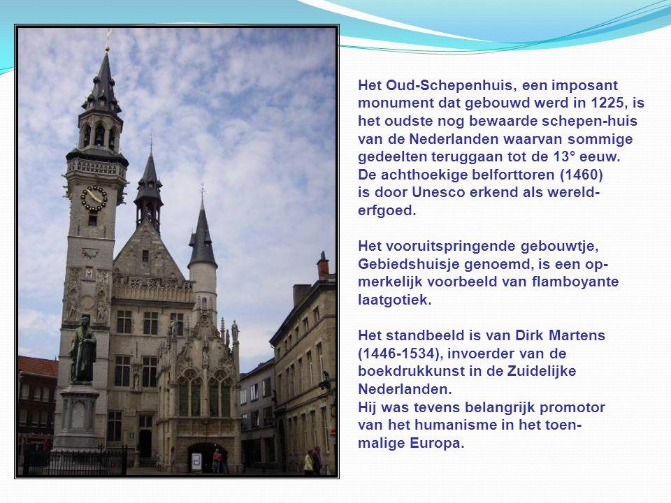 Het Oud-Schepenhuis, een imposant monument dat gebouwd werd in 1225, is het oudste nog bewaarde schepen-huis van de Nederlanden waarvan sommige gedeelten teruggaan tot de 13° eeuw.