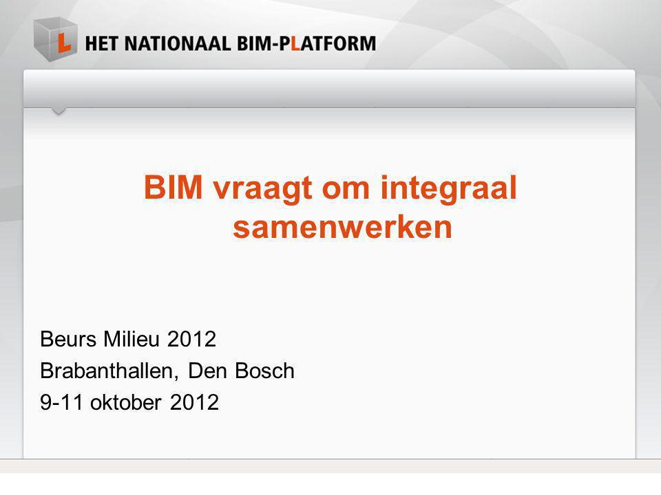BIM vraagt om integraal samenwerken Beurs Milieu 2012 Brabanthallen, Den Bosch 9-11 oktober 2012