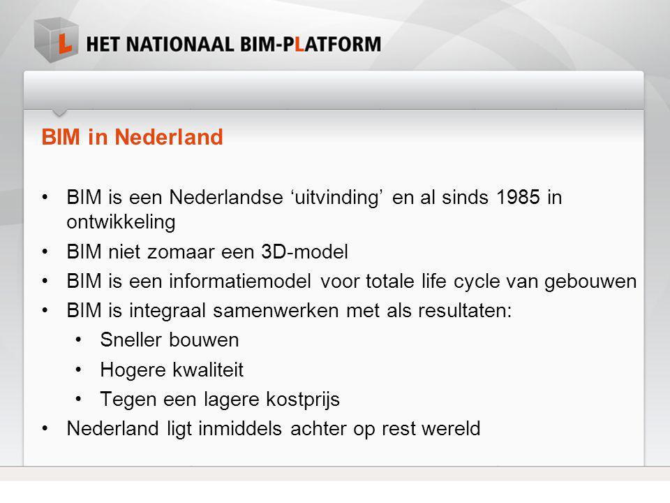 BIM in Nederland •BIM is een Nederlandse 'uitvinding' en al sinds 1985 in ontwikkeling •BIM niet zomaar een 3D-model •BIM is een informatiemodel voor