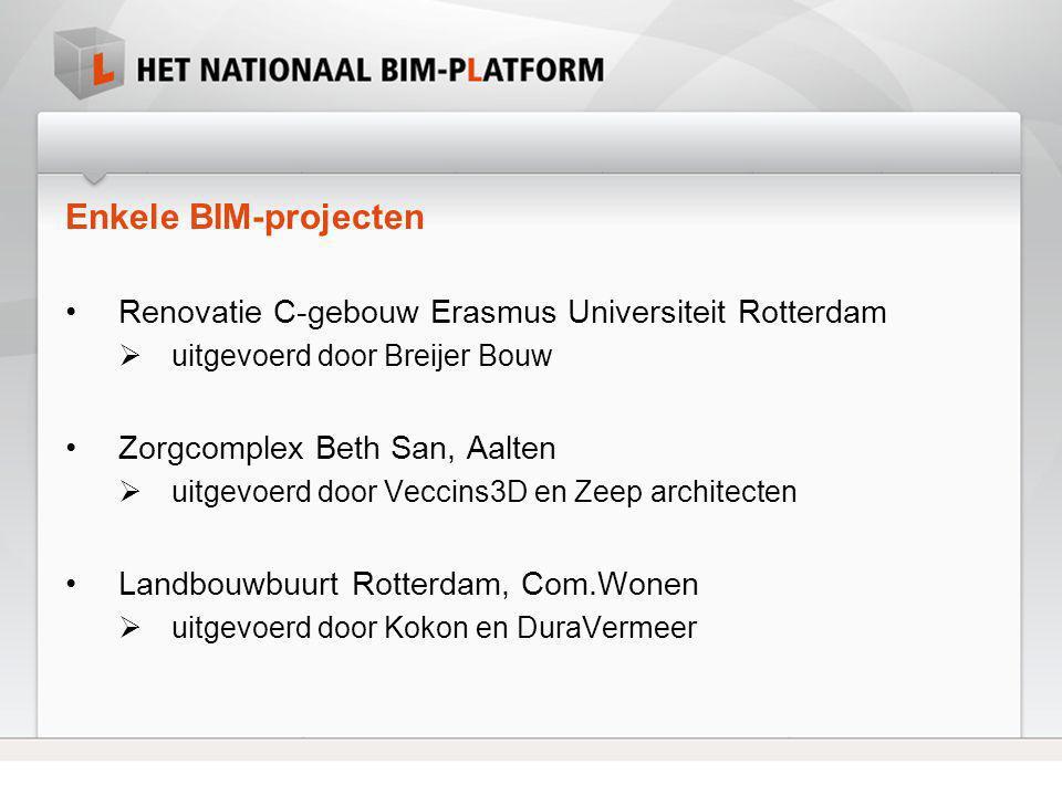 Enkele BIM-projecten •Renovatie C-gebouw Erasmus Universiteit Rotterdam  uitgevoerd door Breijer Bouw •Zorgcomplex Beth San, Aalten  uitgevoerd door
