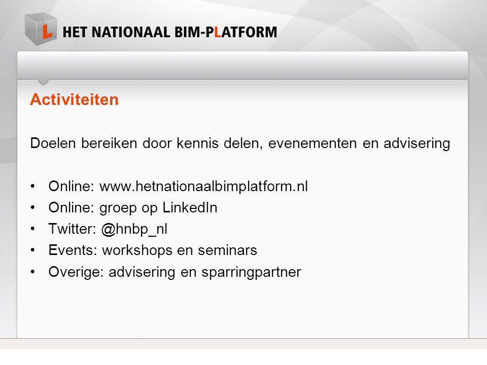 Activiteiten Doelen bereiken door kennis delen, evenementen en advisering •Online: www.hetnationaalbimplatform.nl •Online: groep op LinkedIn •Twitter: