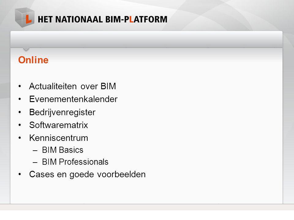 Online •Actualiteiten over BIM •Evenementenkalender •Bedrijvenregister •Softwarematrix •Kenniscentrum –BIM Basics –BIM Professionals •Cases en goede v