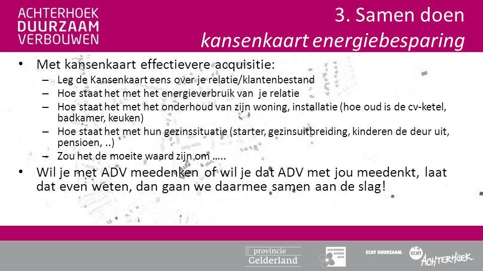 • Met kansenkaart effectievere acquisitie: – Leg de Kansenkaart eens over je relatie/klantenbestand – Hoe staat het met het energieverbruik van je rel