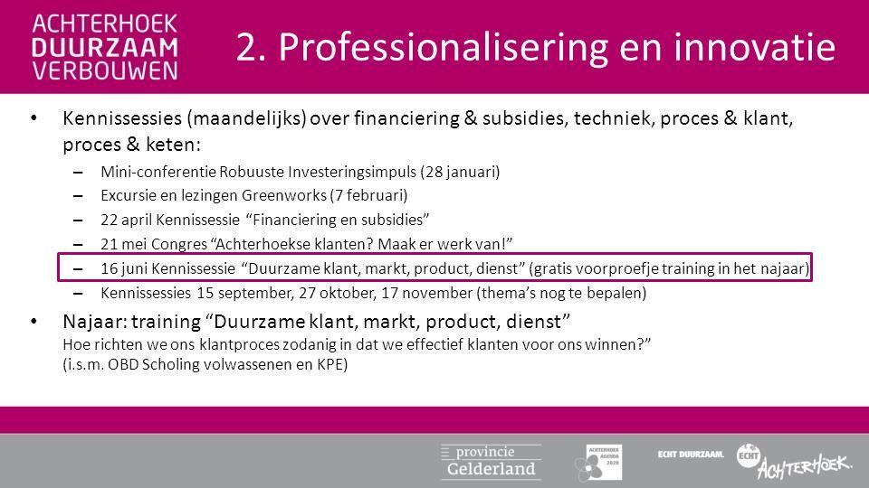 • Kennissessies (maandelijks) over financiering & subsidies, techniek, proces & klant, proces & keten: – Mini-conferentie Robuuste Investeringsimpuls