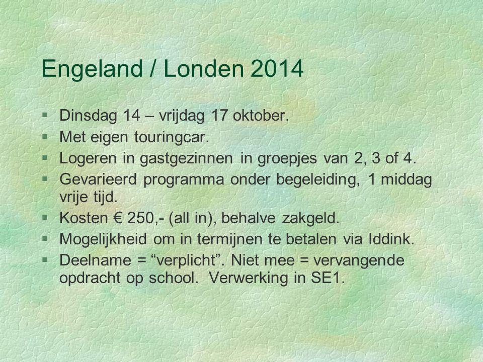 Engeland / Londen 2014 §Dinsdag 14 – vrijdag 17 oktober. §Met eigen touringcar. §Logeren in gastgezinnen in groepjes van 2, 3 of 4. §Gevarieerd progra