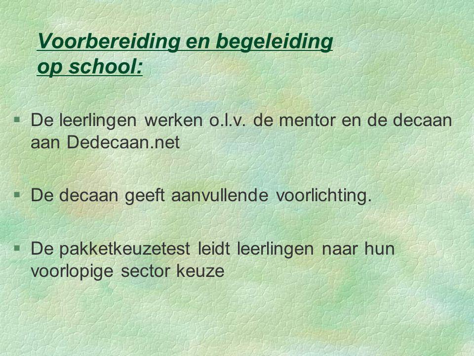 Voorbereiding en begeleiding op school: §De leerlingen werken o.l.v. de mentor en de decaan aan Dedecaan.net §De decaan geeft aanvullende voorlichting