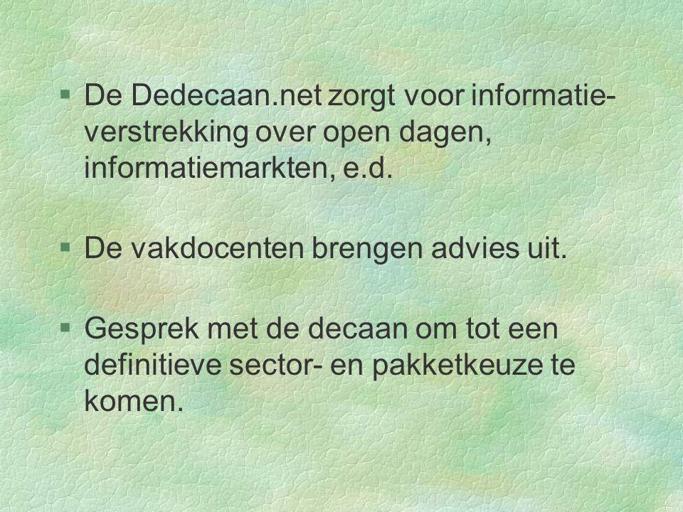 §De Dedecaan.net zorgt voor informatie- verstrekking over open dagen, informatiemarkten, e.d. §De vakdocenten brengen advies uit.  Gesprek met de dec