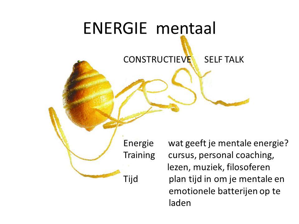 ENERGIE mentaal Energiewat geeft je mentale energie? Trainingcursus, personal coaching, lezen, muziek, filosoferen Tijd plan tijd in om je mentale en