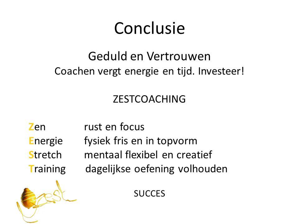 Conclusie Geduld en Vertrouwen Coachen vergt energie en tijd. Investeer! ZESTCOACHING Zen rust en focus Energie fysiek fris en in topvorm Stretch ment
