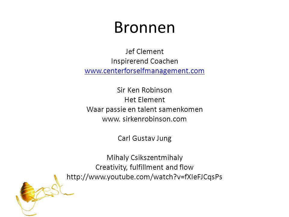 Bronnen Jef Clement Inspirerend Coachen www.centerforselfmanagement.com Sir Ken Robinson Het Element Waar passie en talent samenkomen www. sirkenrobin
