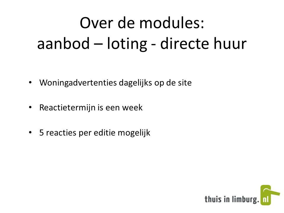 Over de modules: aanbod – loting - directe huur • Woningadvertenties dagelijks op de site • Reactietermijn is een week • 5 reacties per editie mogelij