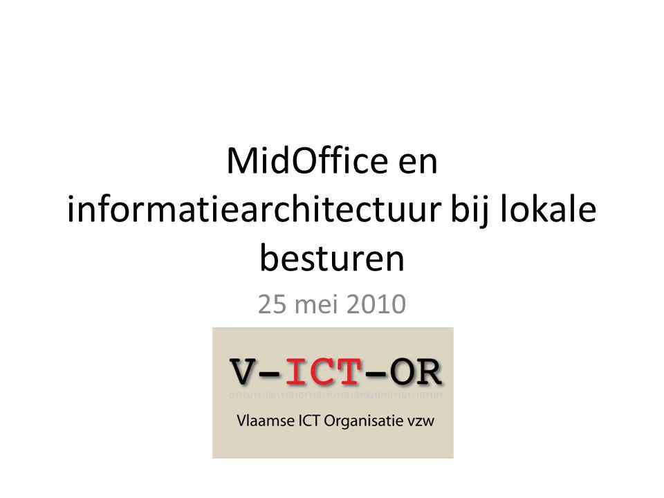 MidOffice en informatiearchitectuur bij lokale besturen 25 mei 2010
