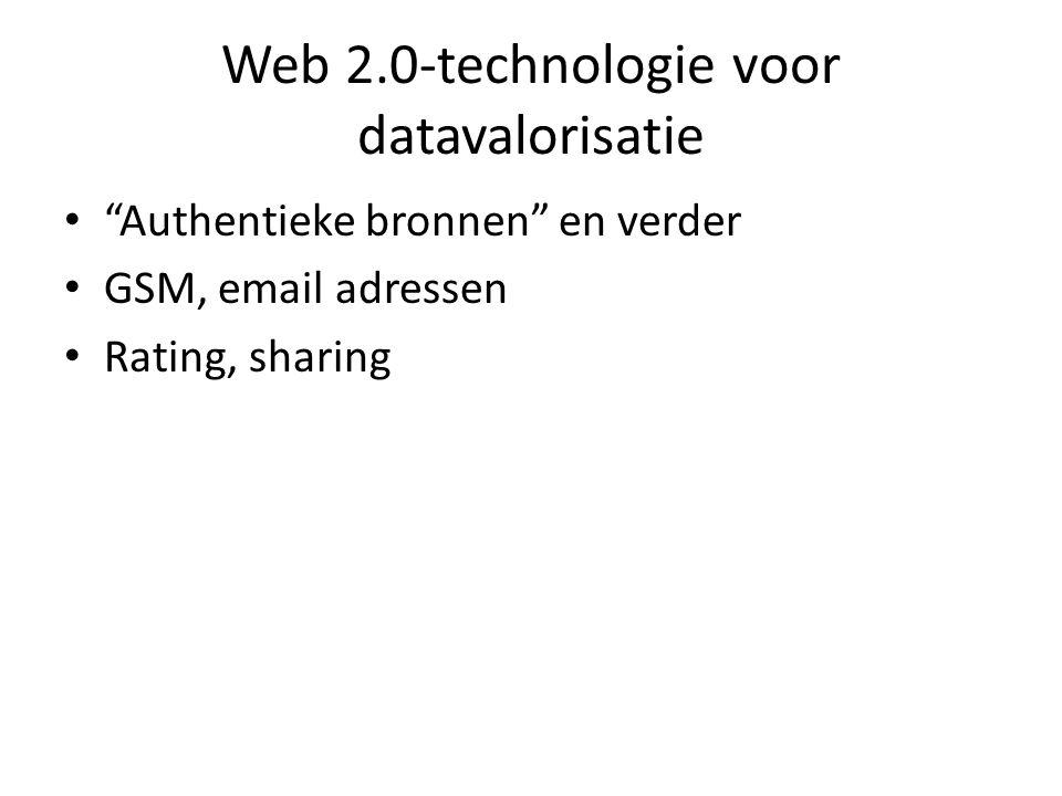 """Web 2.0-technologie voor datavalorisatie • """"Authentieke bronnen"""" en verder • GSM, email adressen • Rating, sharing"""