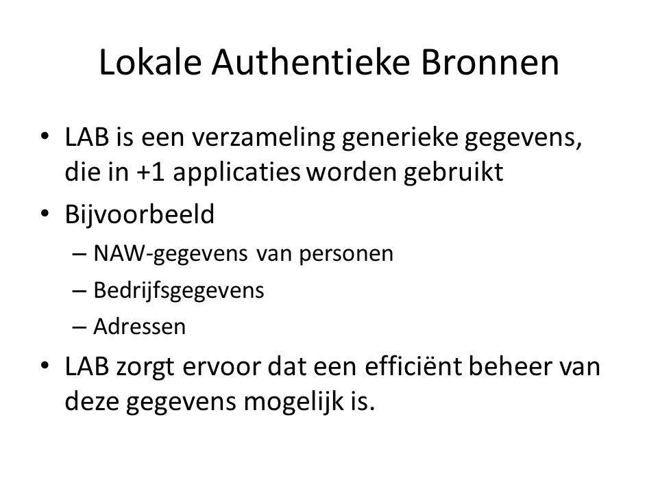 Lokale Authentieke Bronnen • LAB is een verzameling generieke gegevens, die in +1 applicaties worden gebruikt • Bijvoorbeeld – NAW-gegevens van personen – Bedrijfsgegevens – Adressen • LAB zorgt ervoor dat een efficiënt beheer van deze gegevens mogelijk is.