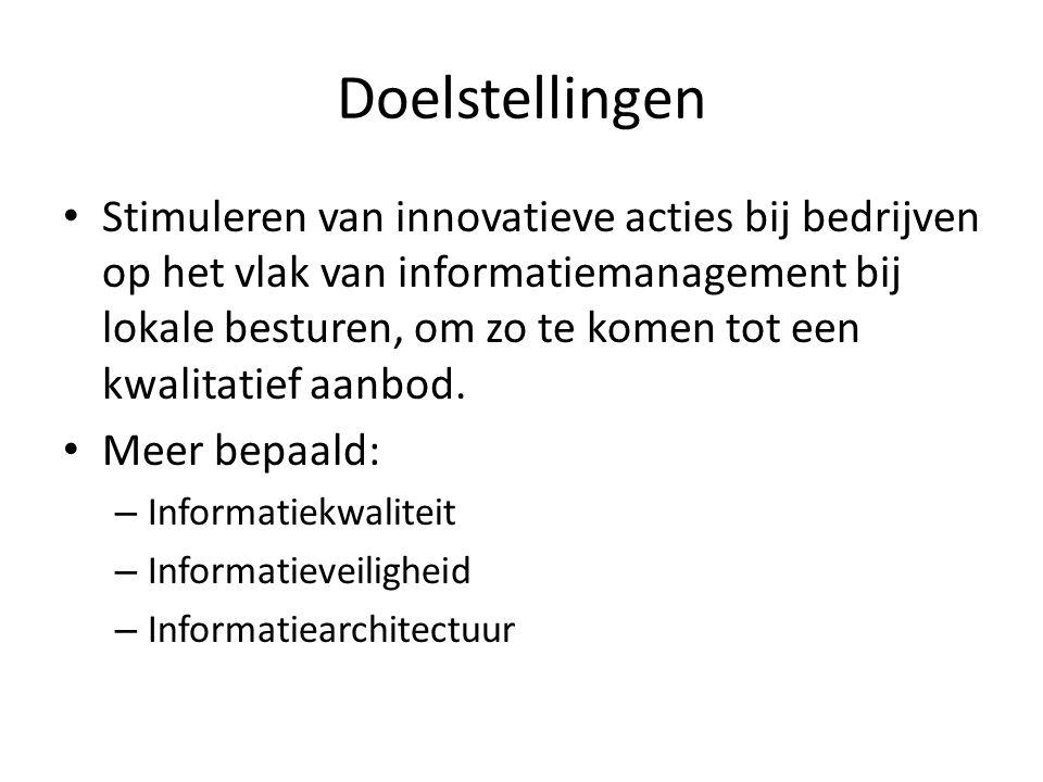 Doelstellingen • Stimuleren van innovatieve acties bij bedrijven op het vlak van informatiemanagement bij lokale besturen, om zo te komen tot een kwalitatief aanbod.