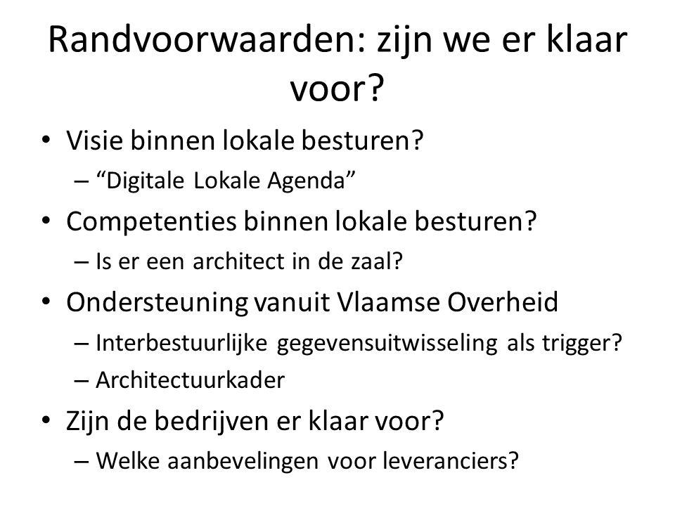 """Randvoorwaarden: zijn we er klaar voor? • Visie binnen lokale besturen? – """"Digitale Lokale Agenda"""" • Competenties binnen lokale besturen? – Is er een"""