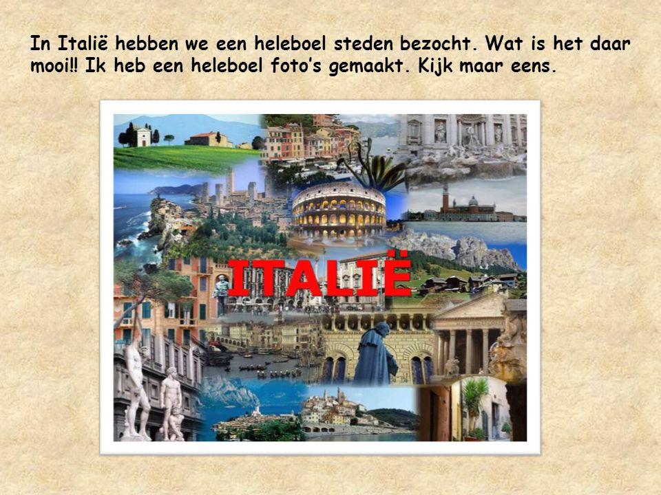 In Italië hebben we een heleboel steden bezocht.Wat is het daar mooi!.