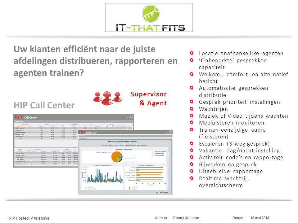 Ronny Kruissen HIP Hosted IP telefonie Datum:13 mei 2013Auteur: Uw klanten efficiënt naar de juiste afdelingen distribueren, rapporteren en agenten trainen.
