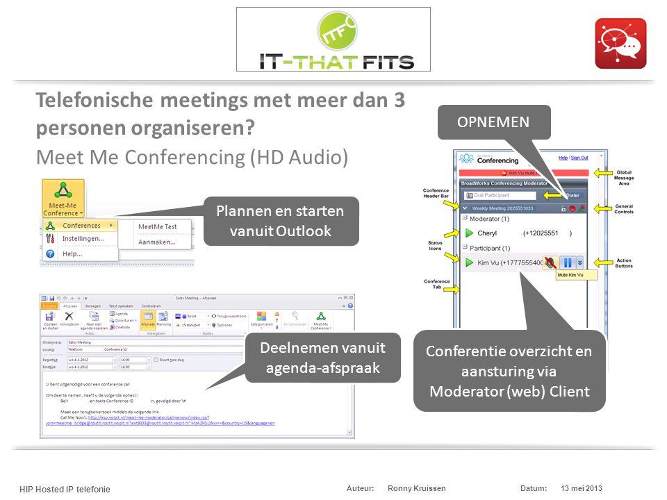 Ronny Kruissen HIP Hosted IP telefonie Datum:13 mei 2013Auteur: Meet Me Conferencing (HD Audio) Plannen en starten vanuit Outlook Deelnemen vanuit age