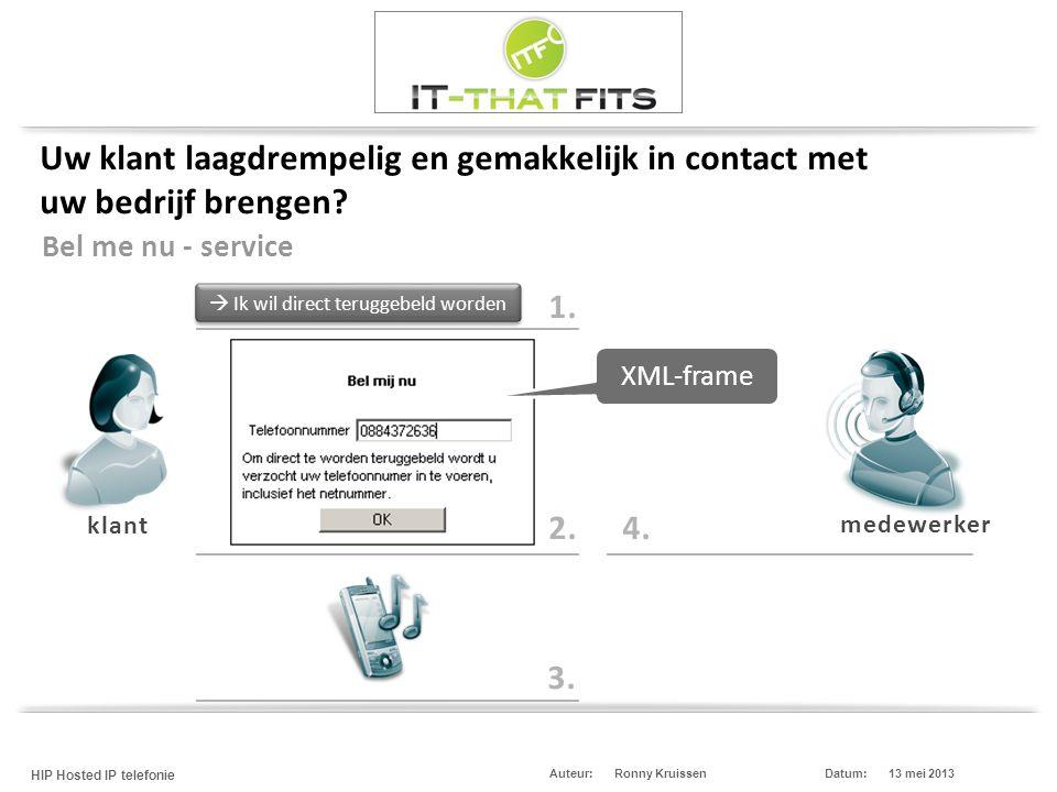 Ronny Kruissen HIP Hosted IP telefonie Datum:13 mei 2013Auteur: Uw klant laagdrempelig en gemakkelijk in contact met uw bedrijf brengen? 1. 2.  Ik wi