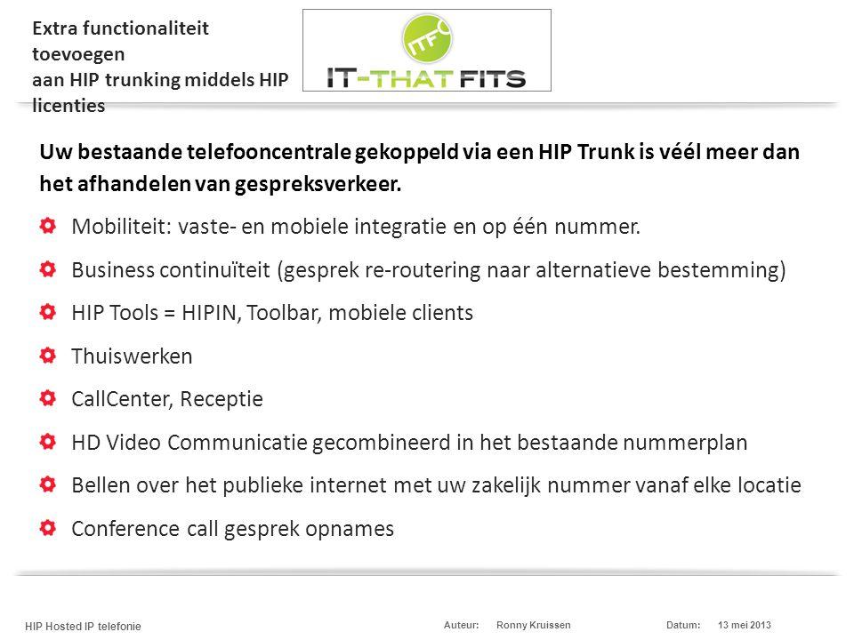 Ronny Kruissen HIP Hosted IP telefonie Datum:13 mei 2013Auteur: Extra functionaliteit toevoegen aan HIP trunking middels HIP licenties Uw bestaande te