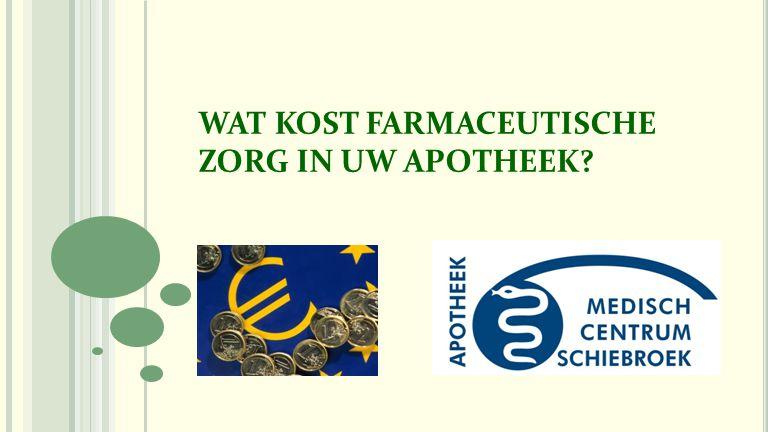WAT KOST FARMACEUTISCHE ZORG IN UW APOTHEEK?