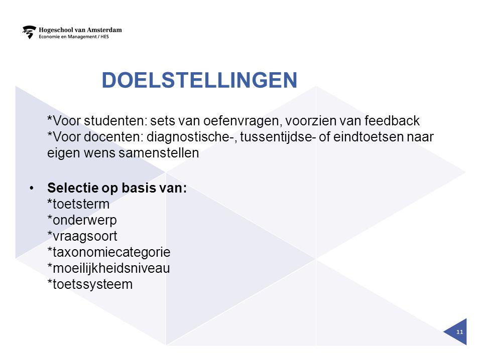 DOELSTELLINGEN *Voor studenten: sets van oefenvragen, voorzien van feedback *Voor docenten: diagnostische-, tussentijdse- of eindtoetsen naar eigen we