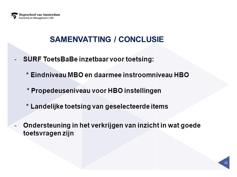 SAMENVATTING / CONCLUSIE -SURF ToetsBaBe inzetbaar voor toetsing: * Eindniveau MBO en daarmee instroomniveau HBO * Propedeuseniveau voor HBO instellin