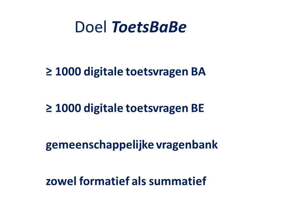 Doel ToetsBaBe ≥ 1000 digitale toetsvragen BA ≥ 1000 digitale toetsvragen BE gemeenschappelijke vragenbank zowel formatief als summatief
